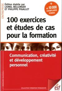 Lionel Bellenger et Philippe Pigallet - 100 exercices et études de cas pour la formation - Communication, créativité et développement personnel.