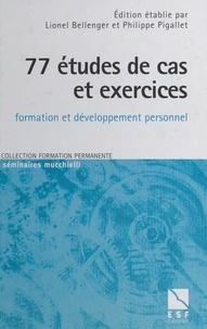 Lionel Bellenger et Philippe Pigallet - 77 études de cas et exercices - Formation et développement personnel, A l'usage des formateurs et des enseignants.