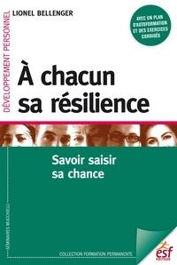 Lionel Bellenger - A chacun sa résilience - Savoir saisir sa chance.