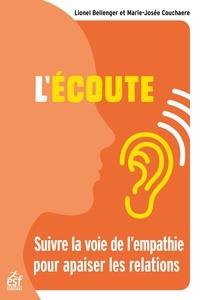 Lionel Bellenger et Marie-Josée Couchaere - L'écoute - Suivre la voie de l'empathie pour apaiser les relations.