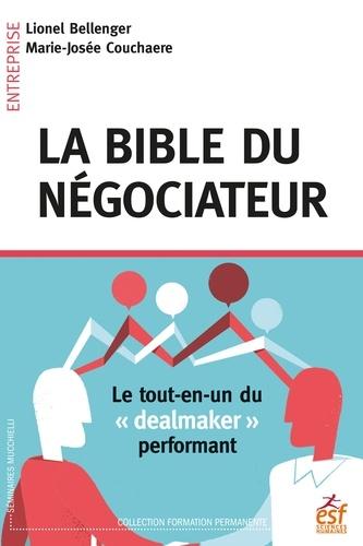 """La bible du négociateur. Le tout-en-un du """"dealmaker"""" performant"""