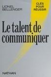 Lionel Bellenger - Le Talent de communiquer.