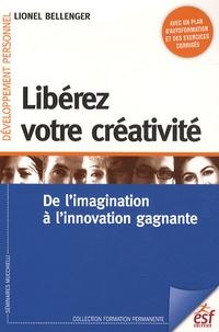 Lionel Bellenger - Libérez votre créativité - De l'imagination à l'innovation gagnante.
