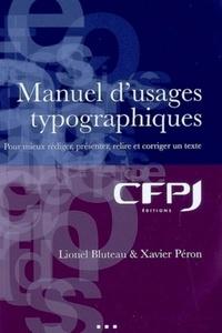 Lionel Bluteau et Xavier Péron - Manuel d'usages typographiques - Pour mieux rédiger, présenter, relire et corriger un texte.