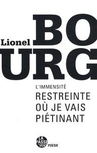 Lionel Bourg - L'immensité restreinte où je vais piétinant.