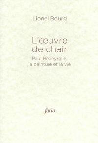 Lionel Bourg - L'oeuvre de chair - Paul Rebeyrolle, la peinture et la vie.