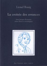Lionel Bourg - La croisée des errances - Jean-Jacques Rousseau entre fleuve et montagnes.