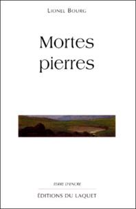 Lionel Bourg - Mortes pierres.