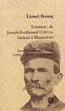 Lionel Bourg - Tombeau de Joseph-Ferdinand Cheval, facteur à Hauterives - Suivi de Joseph-Ferdinand Cheval, Lettre à André Lacroix (1897).