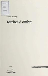 Lionel Bourg - Torches d'ombre - La mine, ténèbres et lumière dans la littérature des XIXe et XXe siècles, quelques aspects d'une dualité, essai.
