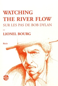 Lionel Bourg - Watching the river flow - Sur les pas de Bob Dylan.