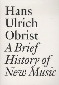 Lionel Bovier - Hans Ulrich Obrist - A Brief History of New Music.