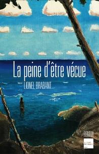 Lionel Brabant - La peine d'être vécue.