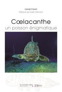 Lionel Cavin et Gaël Clément - Coelacanthe, un poisson énigmatique.