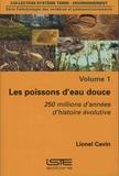 Lionel Cavin - Paléobiologie des vertébrés et paléoenvironnements - Volume 1, Les poissons d'eau douce - 250 millions d'années d'histoire évolutive.