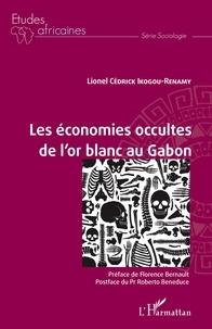 Lionel Cédrick Ikogou-Renamy - Les économies occultes de l'or blanc au Gabon.
