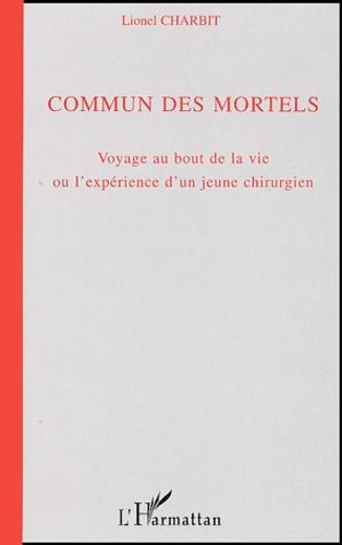 Lionel Charbit - Commun des mortels - Voyage au bout de la vie ou l'expérience d'un jeune chirurgien.