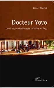 Lionel Charbit - Docteur Yovo - Une histoire de chirurgie solidaire au Togo.
