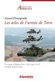 Lionel Chauprade - Les ailes de l'armée de Terre - Les aéronefs de l'armée de Terre : ALAO puis ALAT des origines jusqu'à nos jours.