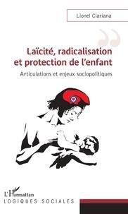 Lionel Clariana - Laïcité, radicalisation et protection de l'enfant - Articulations et enjeux sociopolitiques.