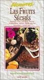 Lionel Clergeaud et Chantal Clergeaud - Découvrez les fruits séchés - Abricot sec, banane séchée, chataîgne, datte, figue sèche, pruneau, raisin sec.