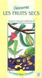 Lionel Clergeaud et Chantal Clergeaud - Découvrez les fruits secs.