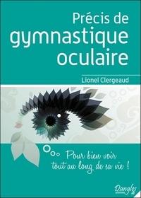 Lionel Clergeaud - Précis de gymnastique oculaire - Pour bien voir tout au long de sa vie !.