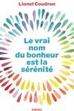 Lionel Coudron - Le vrai nom du bonheur est la sérénité.