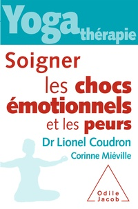 Lionel Coudron et Corinne Miéville - Soigner les chocs émotionnels et les peurs.