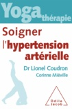 Lionel Coudron et Corinne Miéville - Yoga thérapie : soigner l'hypertension artérielle.