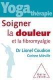 Lionel Coudron et Corinne Miéville - Yoga-thérapie - Soigner la douleur et la fibromyalgie.
