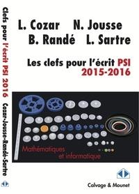 Lionel Cozar et Nicolas Jousse - Les clefs pour l'écrit de mathématiques et d'informatique filière PSI 2015-2016.