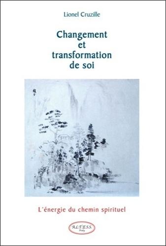 Lionel Cruzille - Changement et transformation de soi - L'énergie du chemin spirituel.