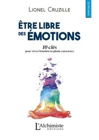 Lionel Cruzille - Etre libre des émotions - 10 clés pour vivre l'émotion en pleine conscience.