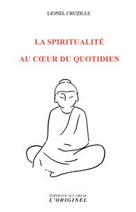 Lionel Cruzille - La spiritualité au coeur du quotidien.