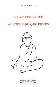 Lionel Cruzille et Lionel Cruzille - La spiritualité au cour du quotidien.