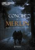 Lionel Cruzille - Le concile de Merlin Tome 2 : Les pèlerins du temps.