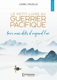 Lionel Cruzille - Le petit livre du Guerrier Pacifique - Face aux défis d'aujourd'hui.