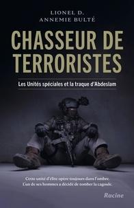 Lionel D. et Annemie Bulté - Chasseur de terroristes - Les unités spéciales et la traque d'Abdeslam.