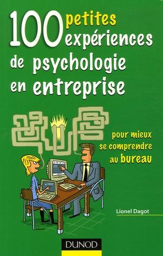 Lionel Dagot - 100 petites expériences de psychologie en entreprise - Pour mieux se comprendre au bureau.