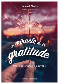 Lionel Dalle - Le miracle de la gratitude - Pour goûter une vie nouvelle.