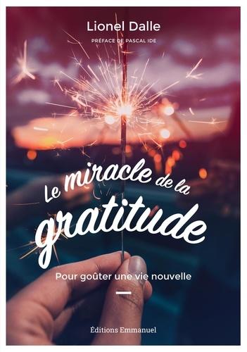 Le miracle de la gratitude. Pour goûter une vie nouvelle