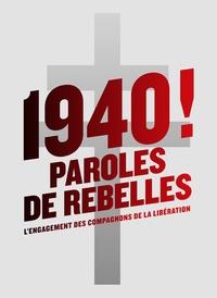 Lionel Dardenne et Vladimir Trouplin - 1940 ! Paroles de rebelles - L'engagement des compagnons de la Libération.