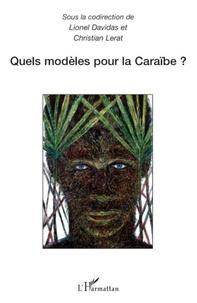 Lionel Davidas et Christian Lerat - Quels modèles pour la Caraïbe ? - Actes du colloque international de Schoelcher (Martinique) 11 et 12 avril 2006.