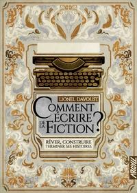 Lionel Davoust - Comment écrire de la fiction ? - Rêver, construire, terminer.