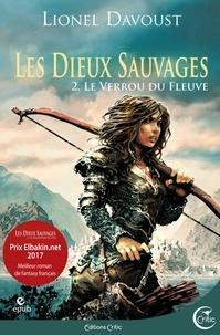 Lionel Davoust - Les dieux sauvages Tome 2 : Le verrou du fleuve.