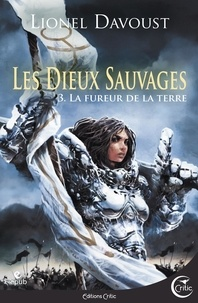 Lionel Davoust - Les dieux sauvages Tome 3 : La fureur de la terre.