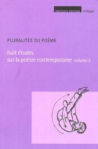 Lionel Destremau - Pluralités du poème - Tome 2, Huit études sur la poésie contemporaine 2).