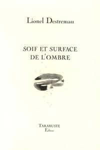 Lionel Destremau - Soif et surface de l'ombre.