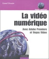 Lionel Drouin - La vidéo numérique - Avec Adobe Premiere et Vegas Video.